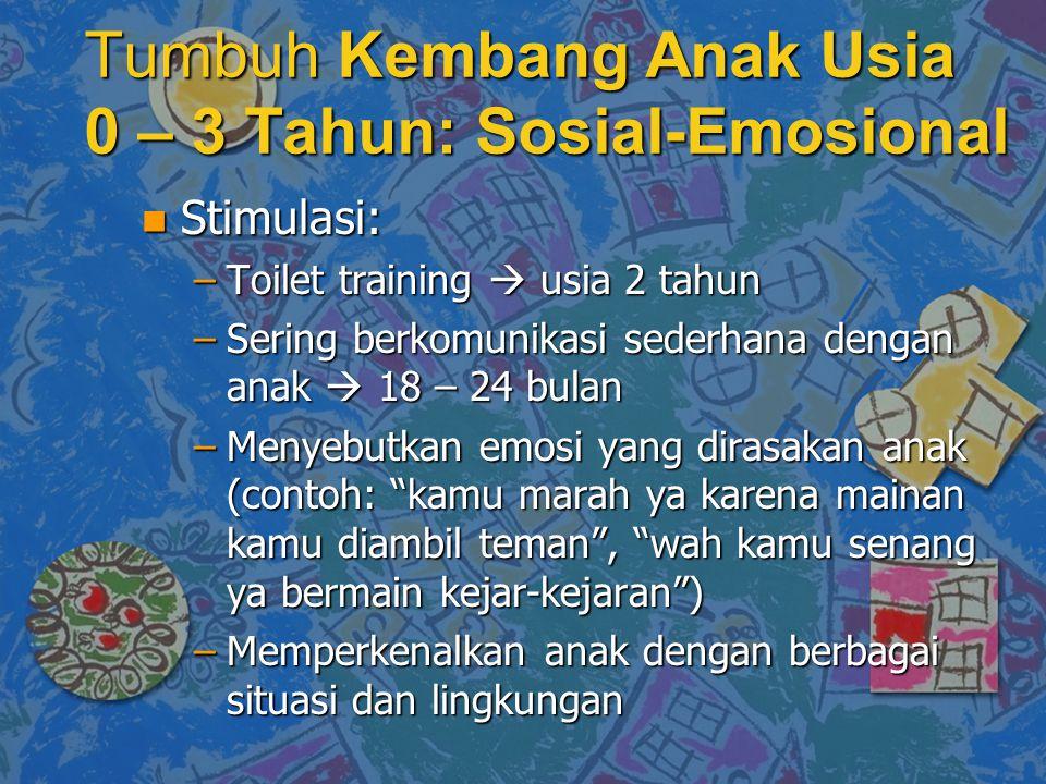 Tumbuh Kembang Anak Usia 0 – 3 Tahun: Sosial-Emosional n Stimulasi: –Toilet training  usia 2 tahun –Sering berkomunikasi sederhana dengan anak  18 –