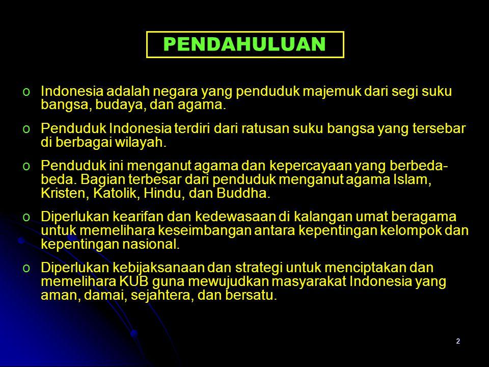 2 PENDAHULUAN o oIndonesia adalah negara yang penduduk majemuk dari segi suku bangsa, budaya, dan agama.