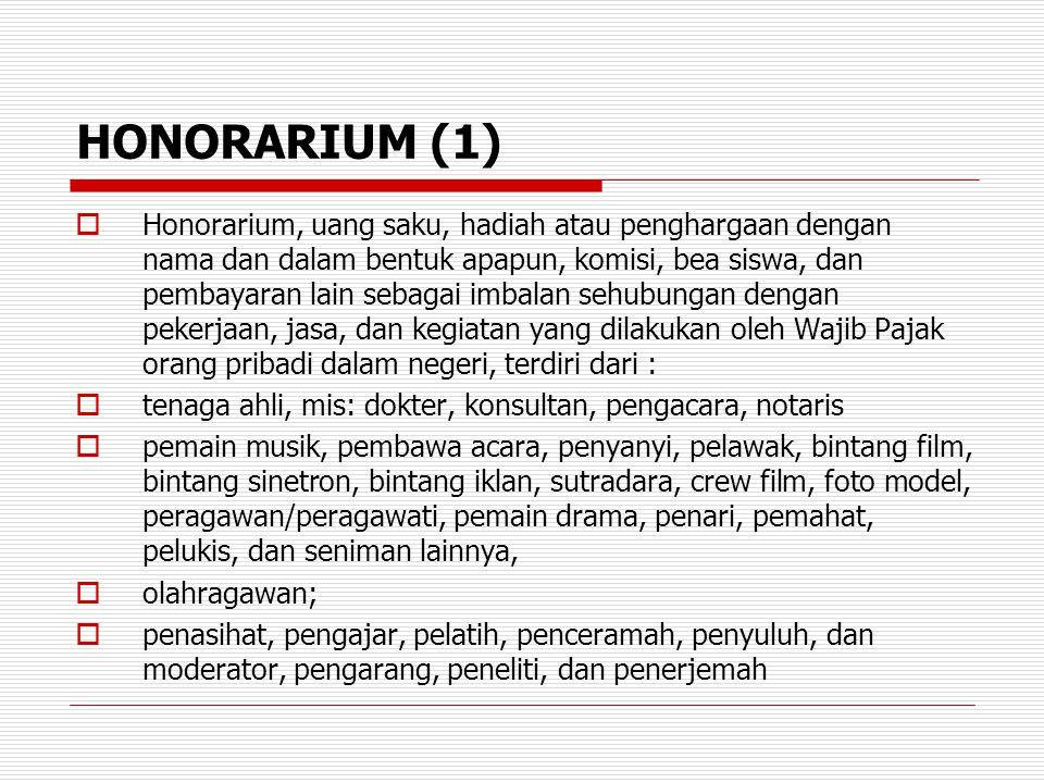 HONORARIUM (1)  Honorarium, uang saku, hadiah atau penghargaan dengan nama dan dalam bentuk apapun, komisi, bea siswa, dan pembayaran lain sebagai im
