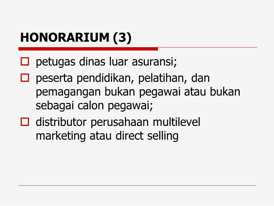 HONORARIUM (3)  petugas dinas luar asuransi;  peserta pendidikan, pelatihan, dan pemagangan bukan pegawai atau bukan sebagai calon pegawai;  distri