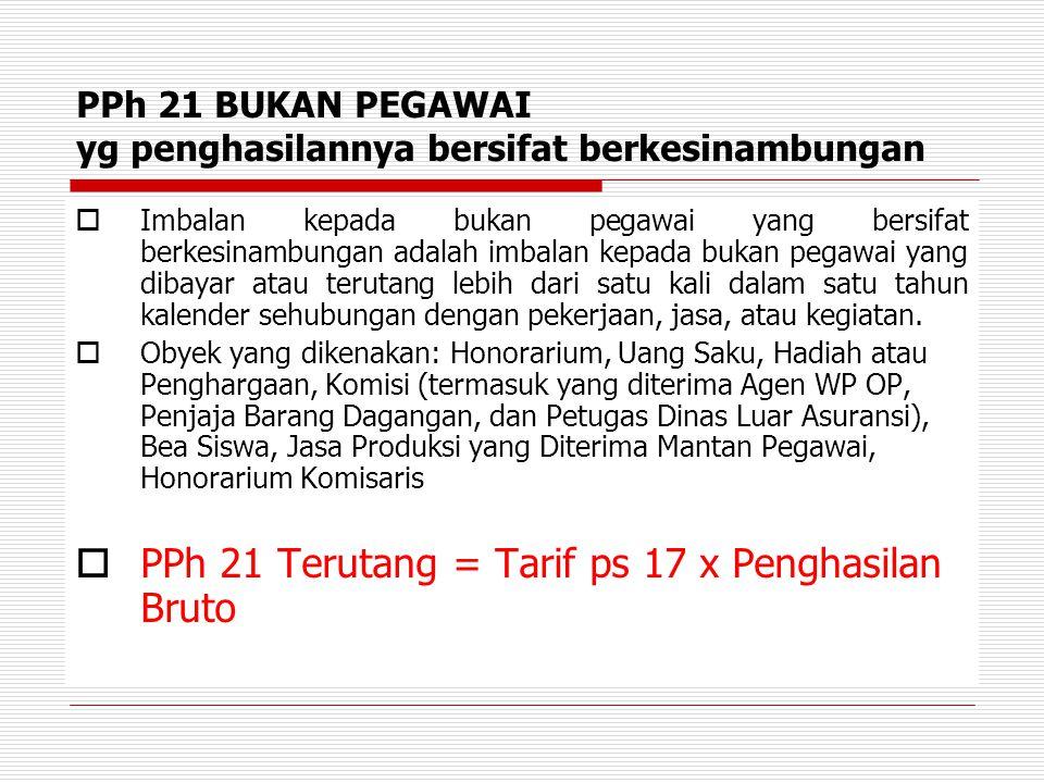 PPh 21 BUKAN PEGAWAI yg penghasilannya bersifat berkesinambungan  Imbalan kepada bukan pegawai yang bersifat berkesinambungan adalah imbalan kepada b