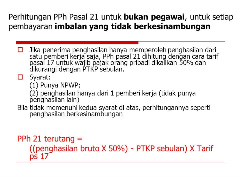 Perhitungan PPh Pasal 21 untuk bukan pegawai, untuk setiap pembayaran imbalan yang tidak berkesinambungan  Jika penerima penghasilan hanya memperoleh