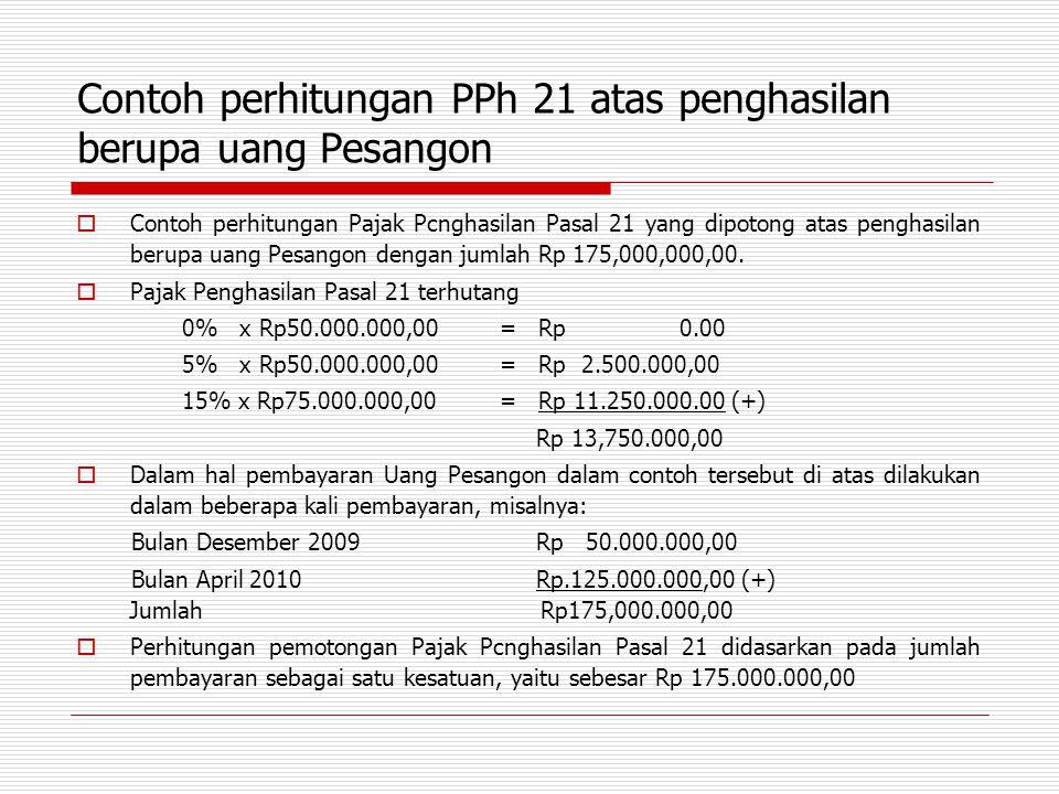 Contoh perhitungan PPh 21 atas penghasilan berupa uang Pesangon  Contoh perhitungan Pajak Pcnghasilan Pasal 21 yang dipotong atas penghasilan berupa