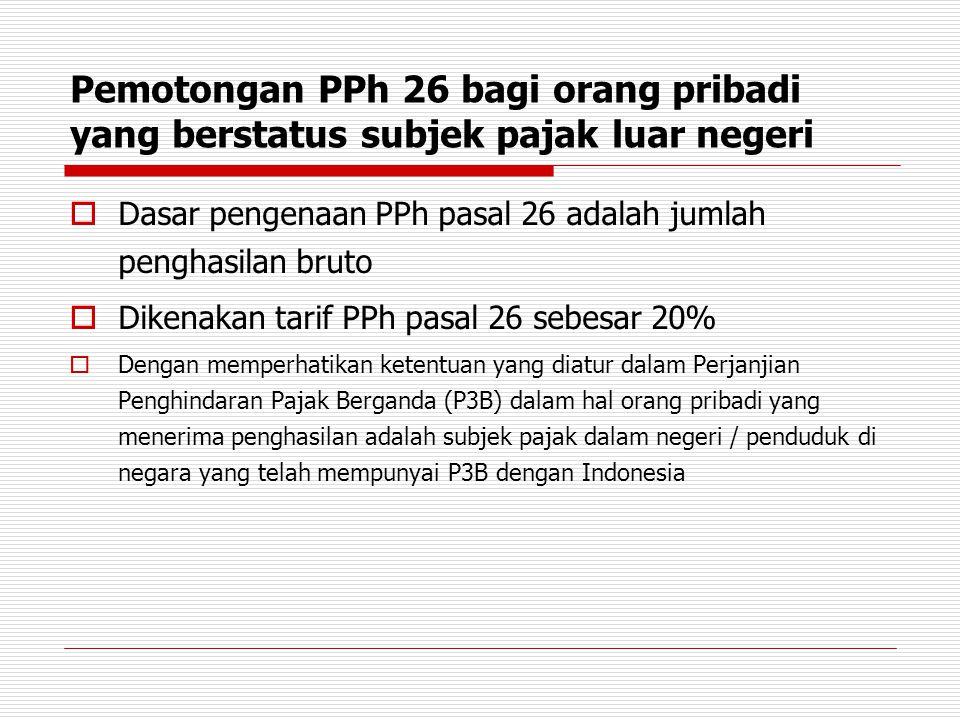 Pemotongan PPh 26 bagi orang pribadi yang berstatus subjek pajak luar negeri  Dasar pengenaan PPh pasal 26 adalah jumlah penghasilan bruto  Dikenaka