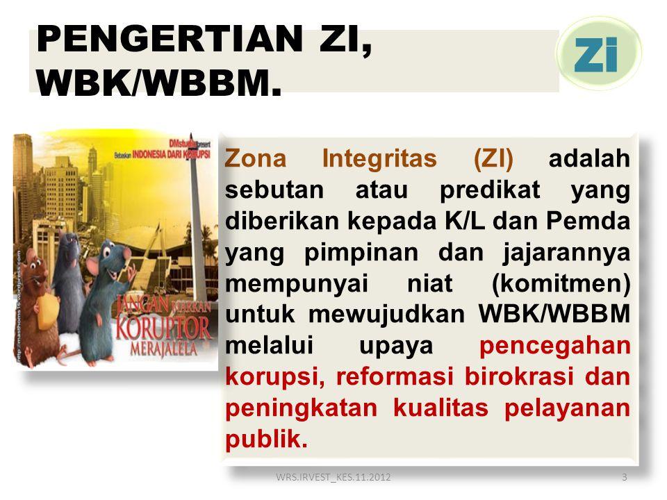 PENGERTIAN ZI, WBK/WBBM. Zona Integritas (ZI) adalah sebutan atau predikat yang diberikan kepada K/L dan Pemda yang pimpinan dan jajarannya mempunyai