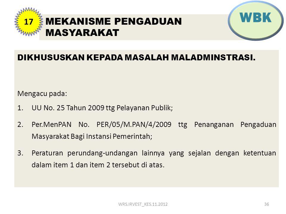 DIKHUSUSKAN KEPADA MASALAH MALADMINSTRASI. Mengacu pada: 1.UU No. 25 Tahun 2009 ttg Pelayanan Publik; 2.Per.MenPAN No. PER/05/M.PAN/4/2009 ttg Penanga