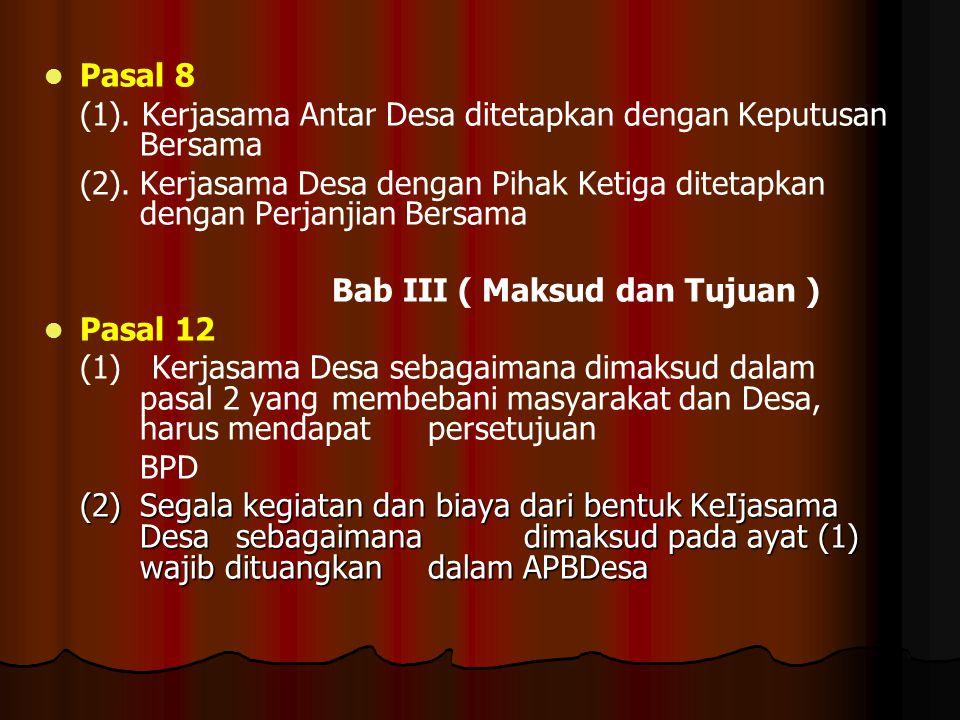   Pasal 8 (1). Kerjasama Antar Desa ditetapkan dengan Keputusan Bersama (2).Kerjasama Desa dengan Pihak Ketiga ditetapkan dengan Perjanjian Bersama