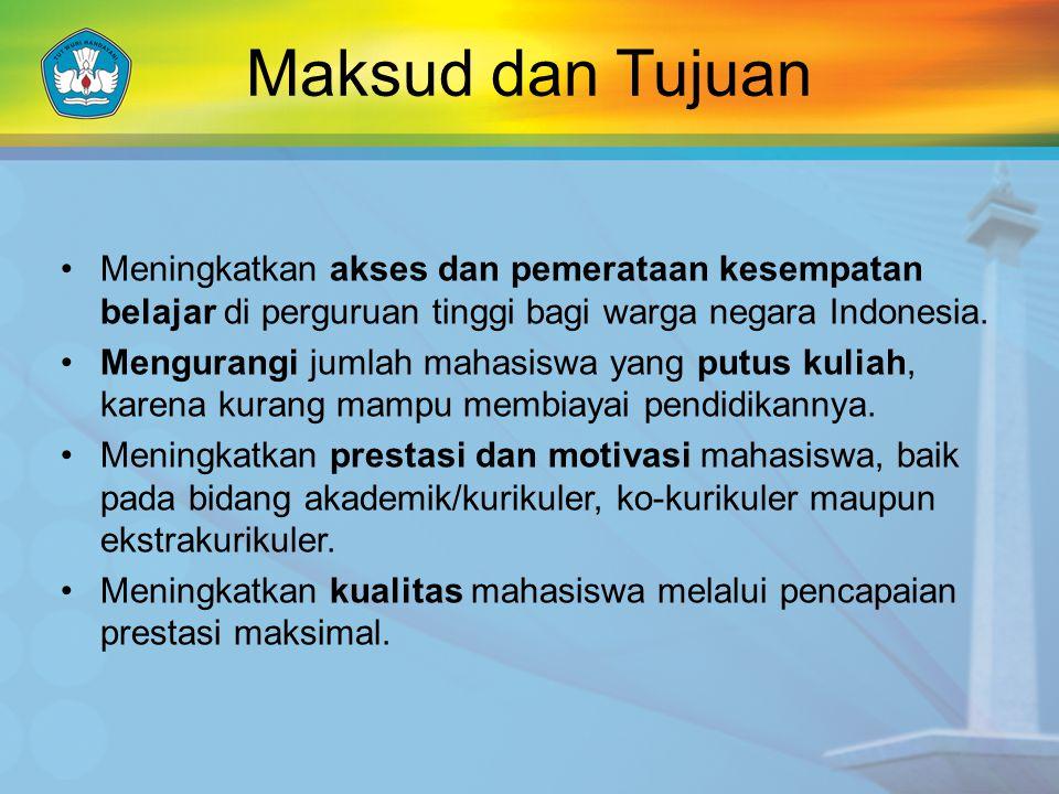 Maksud dan Tujuan •Meningkatkan akses dan pemerataan kesempatan belajar di perguruan tinggi bagi warga negara Indonesia. •Mengurangi jumlah mahasiswa