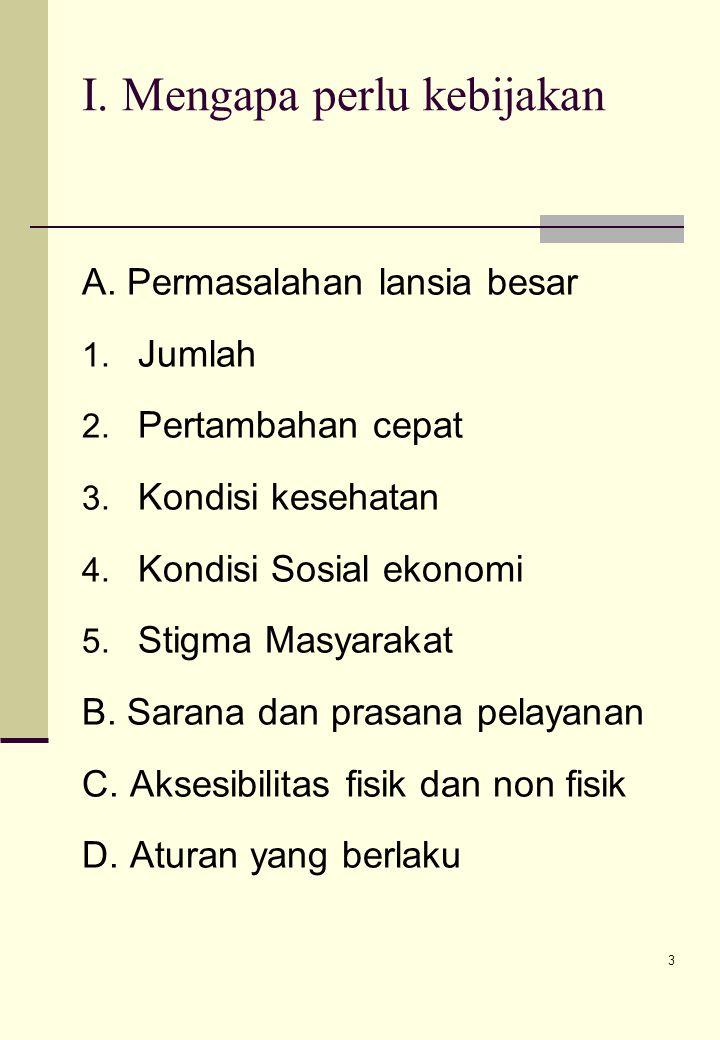 2 Pertanyaan yang perlu dijawab I. Mengapa Komnas perlu membuat kebijakan II. Komnas lansia itu apa III. Apa kebijakannya IV. Siapa dan dimana kebijak