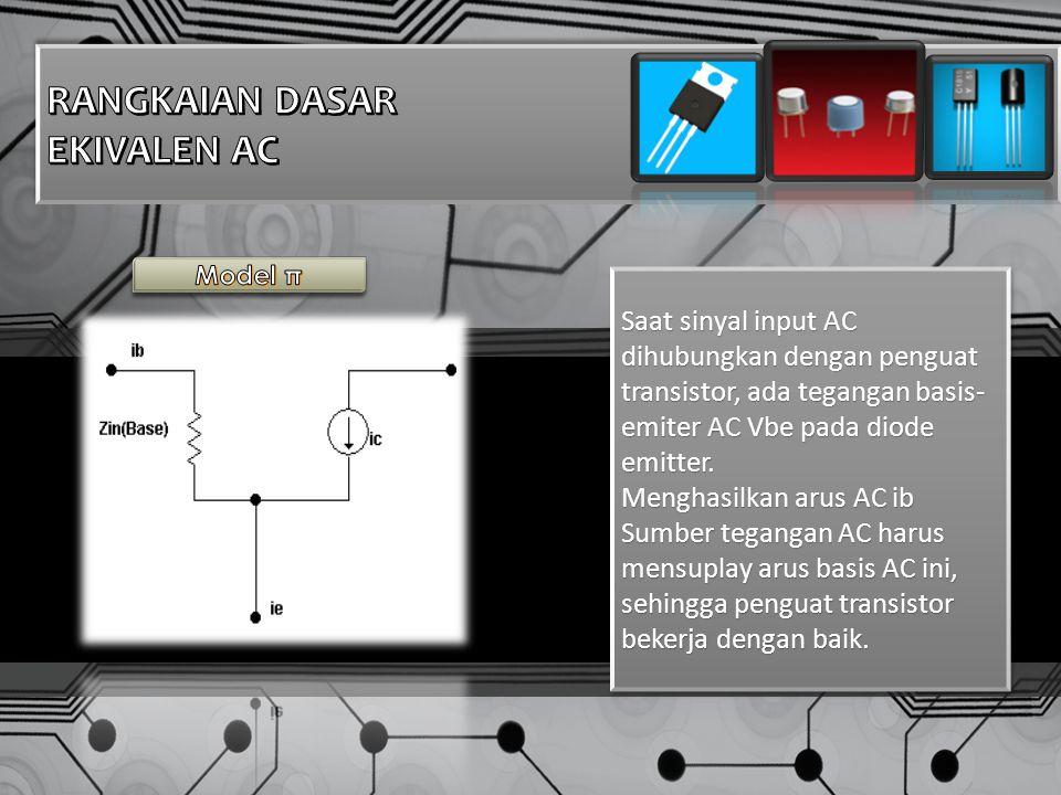 Saat sinyal input AC dihubungkan dengan penguat transistor, ada tegangan basis- emiter AC Vbe pada diode emitter.
