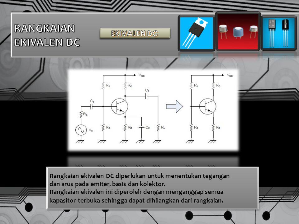 Rangkaian ekivalen DC diperlukan untuk menentukan tegangan dan arus pada emiter, basis dan kolektor.
