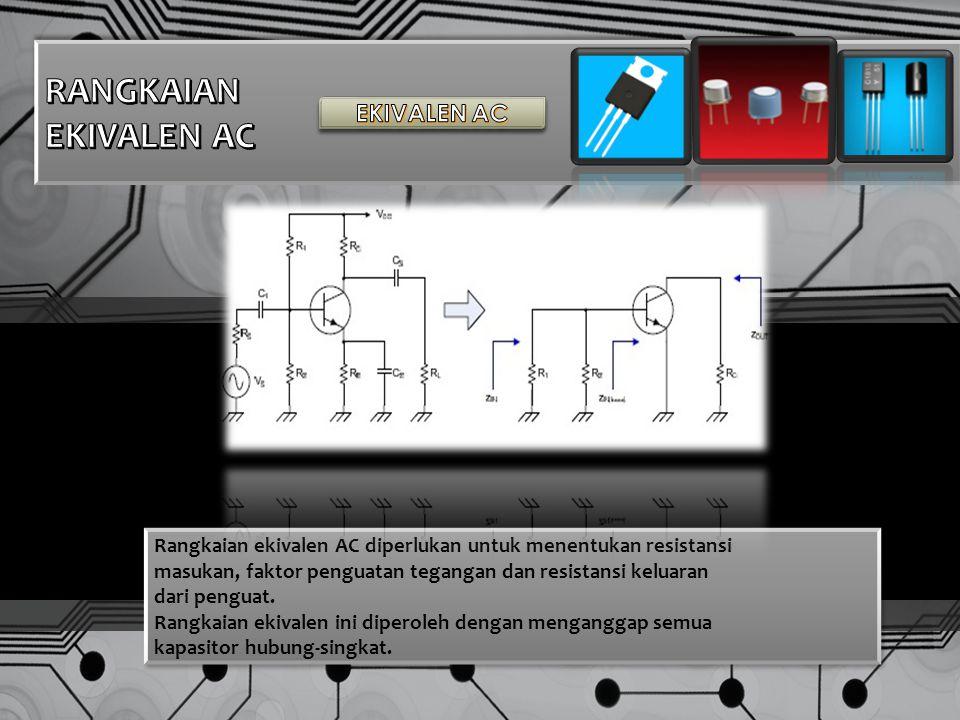 Rangkaian ekivalen AC diperlukan untuk menentukan resistansi masukan, faktor penguatan tegangan dan resistansi keluaran dari penguat.
