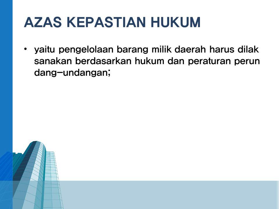 AZAS KEPASTIAN HUKUM • yaitu pengelolaan barang milik daerah harus dilak sanakan berdasarkan hukum dan peraturan perun dang-undangan;