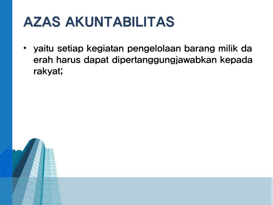 AZAS AKUNTABILITAS • yaitu setiap kegiatan pengelolaan barang milik da erah harus dapat dipertanggungjawabkan kepada rakyat;