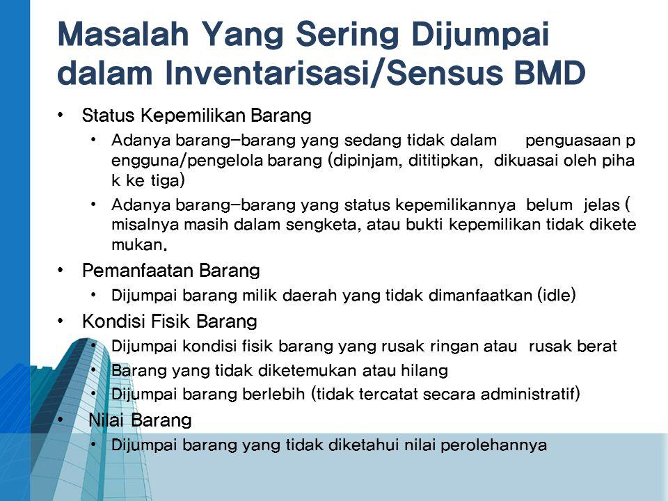 Masalah Yang Sering Dijumpai dalam Inventarisasi/Sensus BMD • Status Kepemilikan Barang • Adanya barang-barang yang sedang tidak dalam penguasaan p en