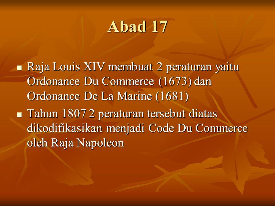  Raja Louis XIV membuat 2 peraturan yaitu Ordonance Du Commerce (1673) dan Ordonance De La Marine (1681)  Tahun 1807 2 peraturan tersebut diatas dik