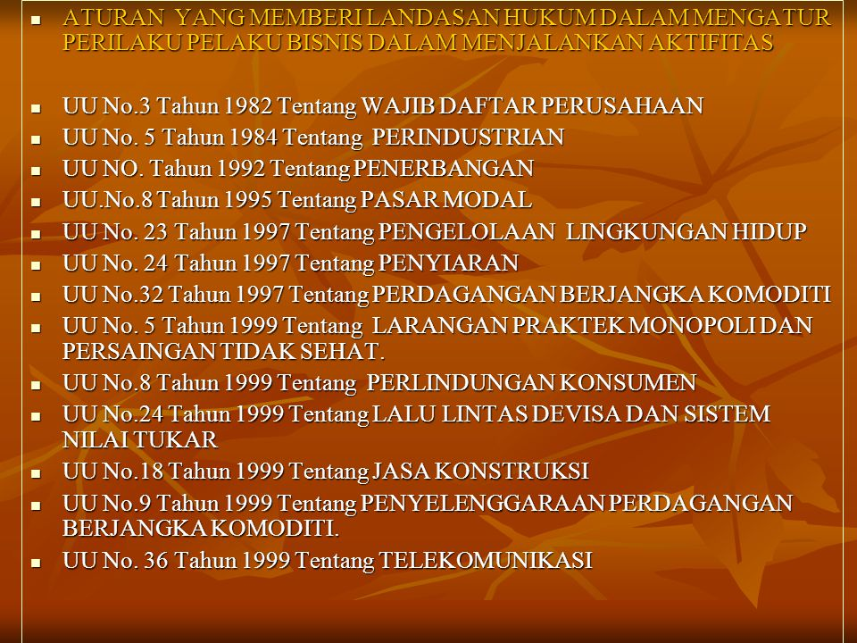  ATURAN YANG MEMBERI LANDASAN HUKUM DALAM MENGATUR PERILAKU PELAKU BISNIS DALAM MENJALANKAN AKTIFITAS  UU No.3 Tahun 1982 Tentang WAJIB DAFTAR PERUS