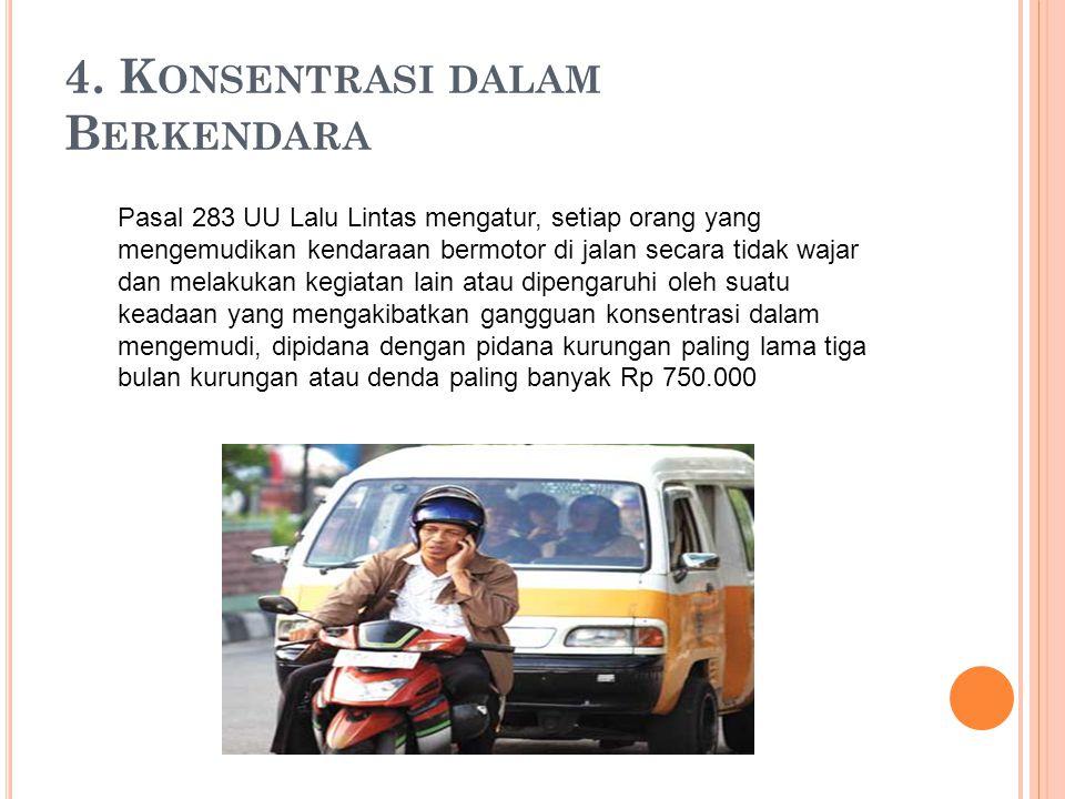 4. K ONSENTRASI DALAM B ERKENDARA Pasal 283 UU Lalu Lintas mengatur, setiap orang yang mengemudikan kendaraan bermotor di jalan secara tidak wajar dan
