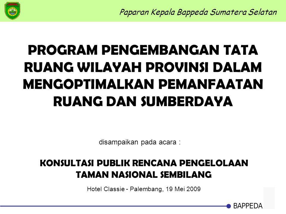 1 BAPPEDA Paparan Kepala Bappeda Sumatera Selatan disampaikan pada acara : KONSULTASI PUBLIK RENCANA PENGELOLAAN TAMAN NASIONAL SEMBILANG Hotel Classi