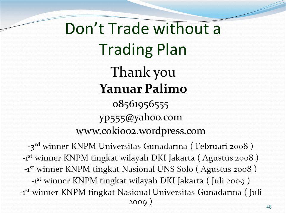 48 Don't Trade without a Trading Plan -3 rd winner KNPM Universitas Gunadarma ( Februari 2008 ) -1 st winner KNPM tingkat wilayah DKI Jakarta ( Agustu