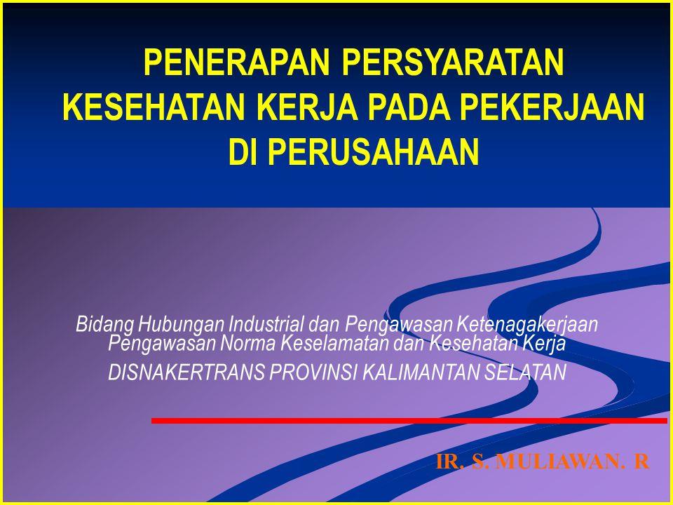 Bidang Hubungan Industrial dan Pengawasan Ketenagakerjaan Pengawasan Norma Keselamatan dan Kesehatan Kerja DISNAKERTRANS PROVINSI KALIMANTAN SELATAN I