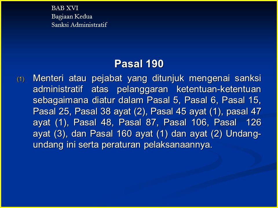 Pasal 190 (1) Menteri atau pejabat yang ditunjuk mengenai sanksi administratif atas pelanggaran ketentuan-ketentuan sebagaimana diatur dalam Pasal 5,
