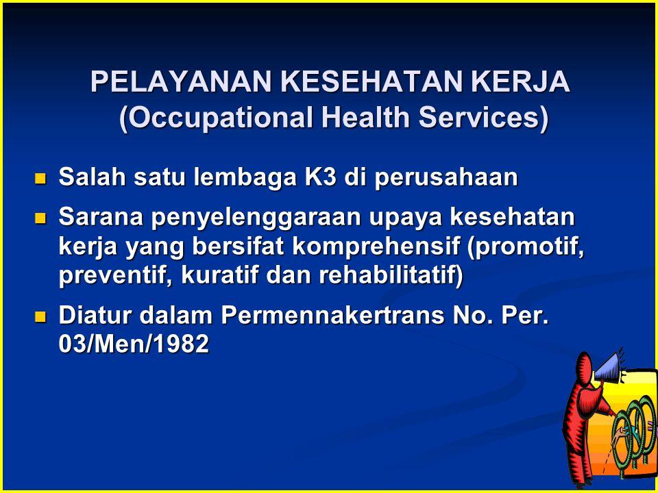 PELAYANAN KESEHATAN KERJA (Occupational Health Services)  Salah satu lembaga K3 di perusahaan  Sarana penyelenggaraan upaya kesehatan kerja yang ber
