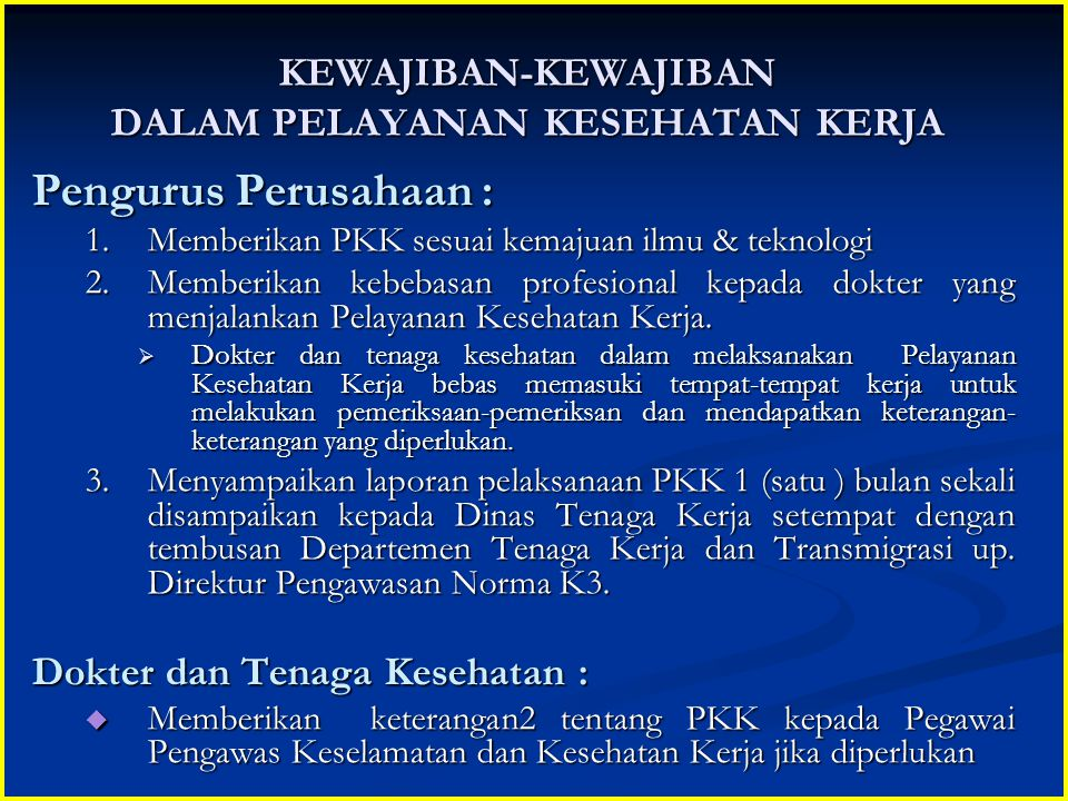 KEWAJIBAN-KEWAJIBAN DALAM PELAYANAN KESEHATAN KERJA Pengurus Perusahaan : 1.Memberikan PKK sesuai kemajuan ilmu & teknologi 2.Memberikan kebebasan pro