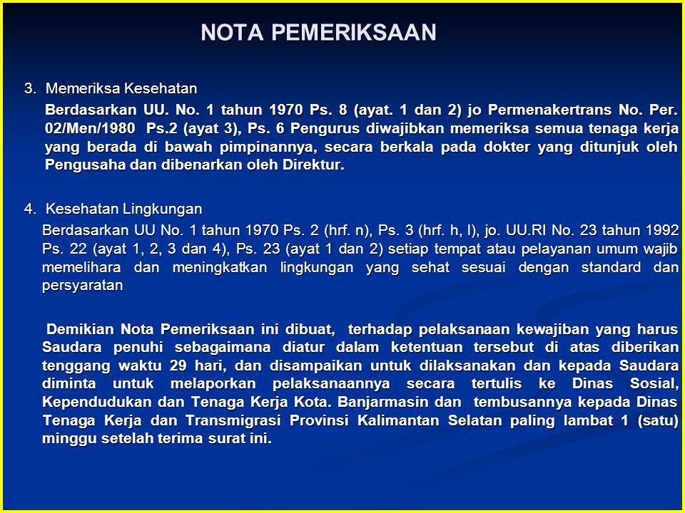 NOTA PEMERIKSAAN 3. Memeriksa Kesehatan Berdasarkan UU. No. 1 tahun 1970 Ps. 8 (ayat. 1 dan 2) jo Permenakertrans No. Per. 02/Men/1980 Ps.2 (ayat 3),