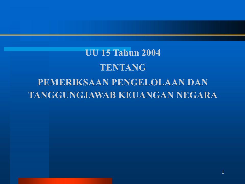 1 UU 15 Tahun 2004 TENTANG PEMERIKSAAN PENGELOLAAN DAN TANGGUNGJAWAB KEUANGAN NEGARA