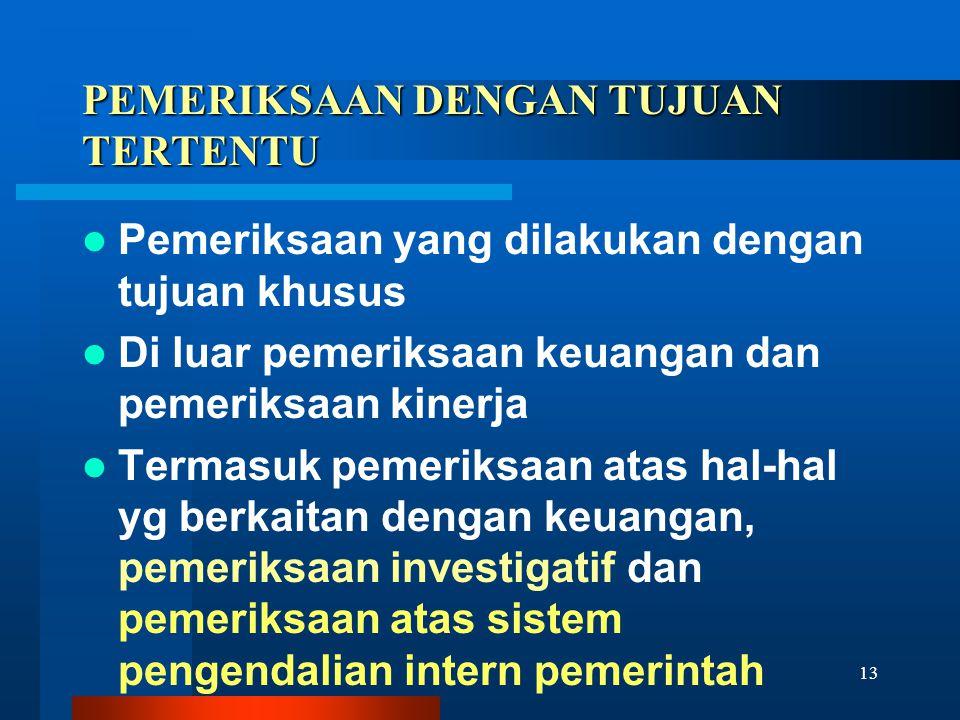 13 PEMERIKSAAN DENGAN TUJUAN TERTENTU  Pemeriksaan yang dilakukan dengan tujuan khusus  Di luar pemeriksaan keuangan dan pemeriksaan kinerja  Terma