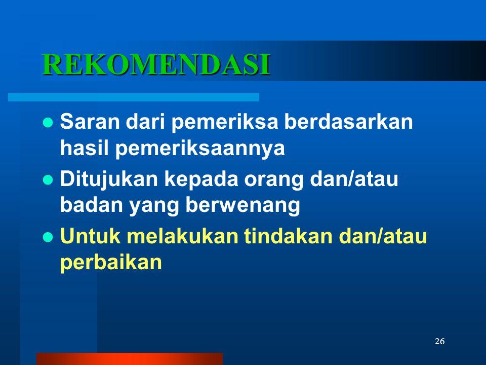 26 REKOMENDASI  Saran dari pemeriksa berdasarkan hasil pemeriksaannya  Ditujukan kepada orang dan/atau badan yang berwenang  Untuk melakukan tindak