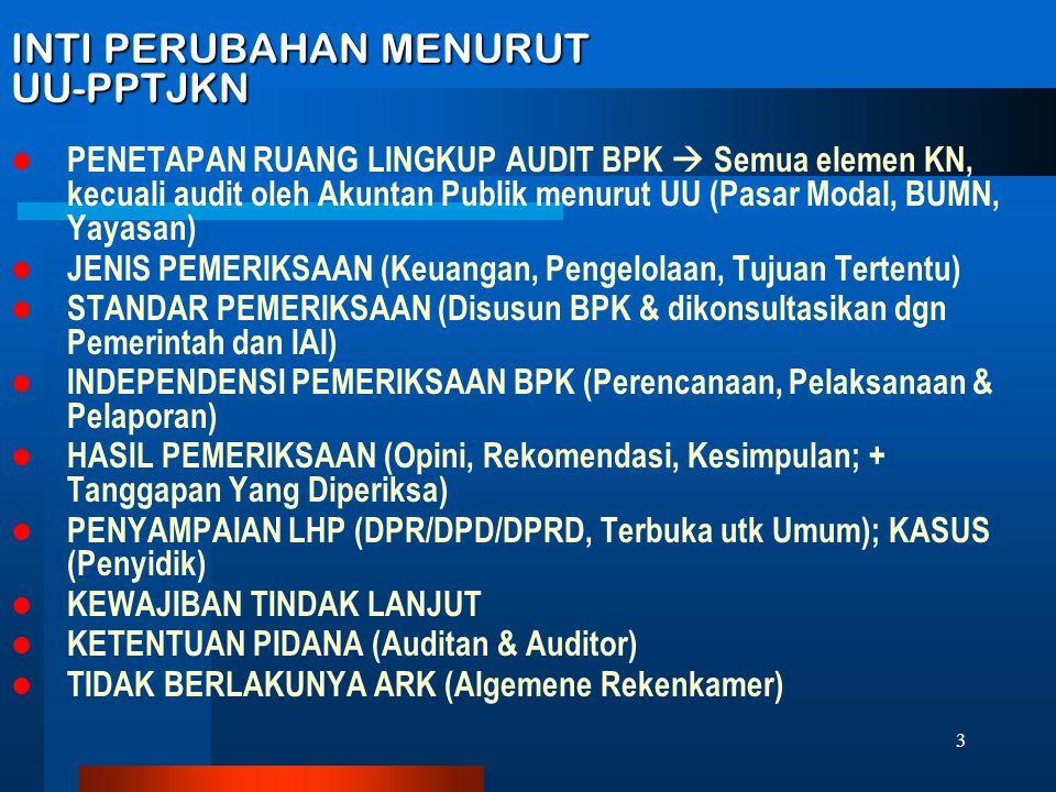 3 INTI PERUBAHAN MENURUT UU-PPTJKN  PENETAPAN RUANG LINGKUP AUDIT BPK  Semua elemen KN, kecuali audit oleh Akuntan Publik menurut UU (Pasar Modal, B
