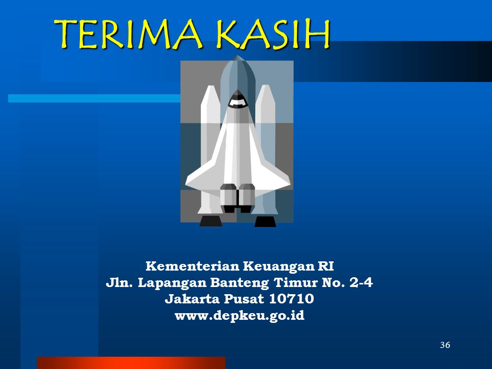 36 TERIMA KASIH Kementerian Keuangan RI Jln. Lapangan Banteng Timur No. 2-4 Jakarta Pusat 10710 www.depkeu.go.id