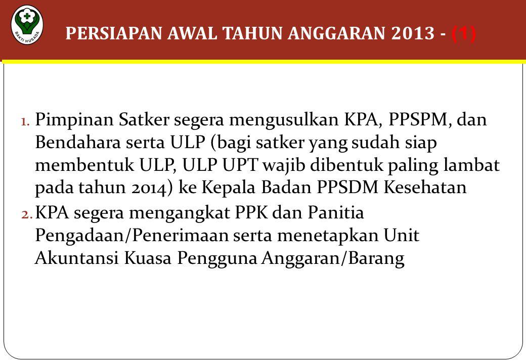 1. Pimpinan Satker segera mengusulkan KPA, PPSPM, dan Bendahara serta ULP (bagi satker yang sudah siap membentuk ULP, ULP UPT wajib dibentuk paling la