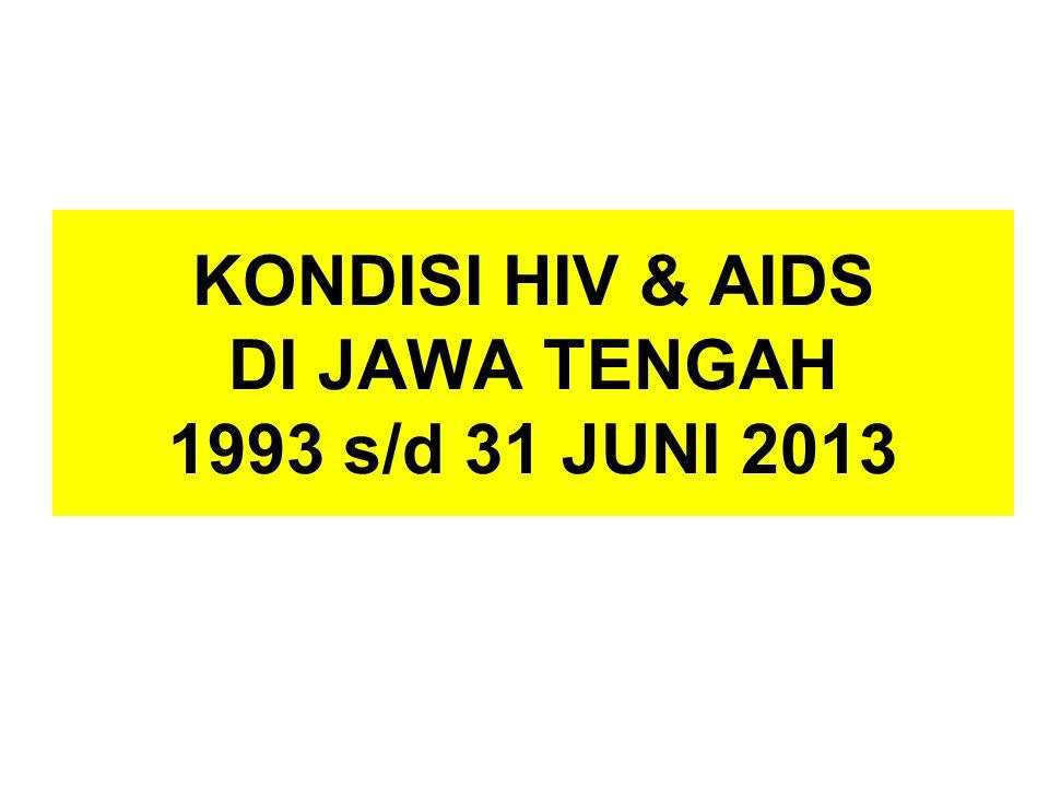 KONDISI HIV & AIDS DI JAWA TENGAH 1993 s/d 31 JUNI 2013