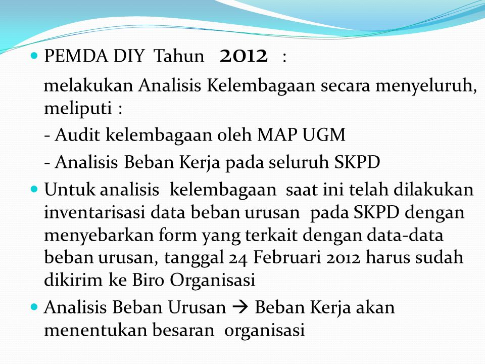  PEMDA DIY Tahun 2012 : melakukan Analisis Kelembagaan secara menyeluruh, meliputi : - Audit kelembagaan oleh MAP UGM - Analisis Beban Kerja pada sel