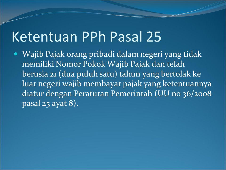 Ketentuan PPh Pasal 25  Wajib Pajak orang pribadi dalam negeri yang tidak memiliki Nomor Pokok Wajib Pajak dan telah berusia 21 (dua puluh satu) tahu