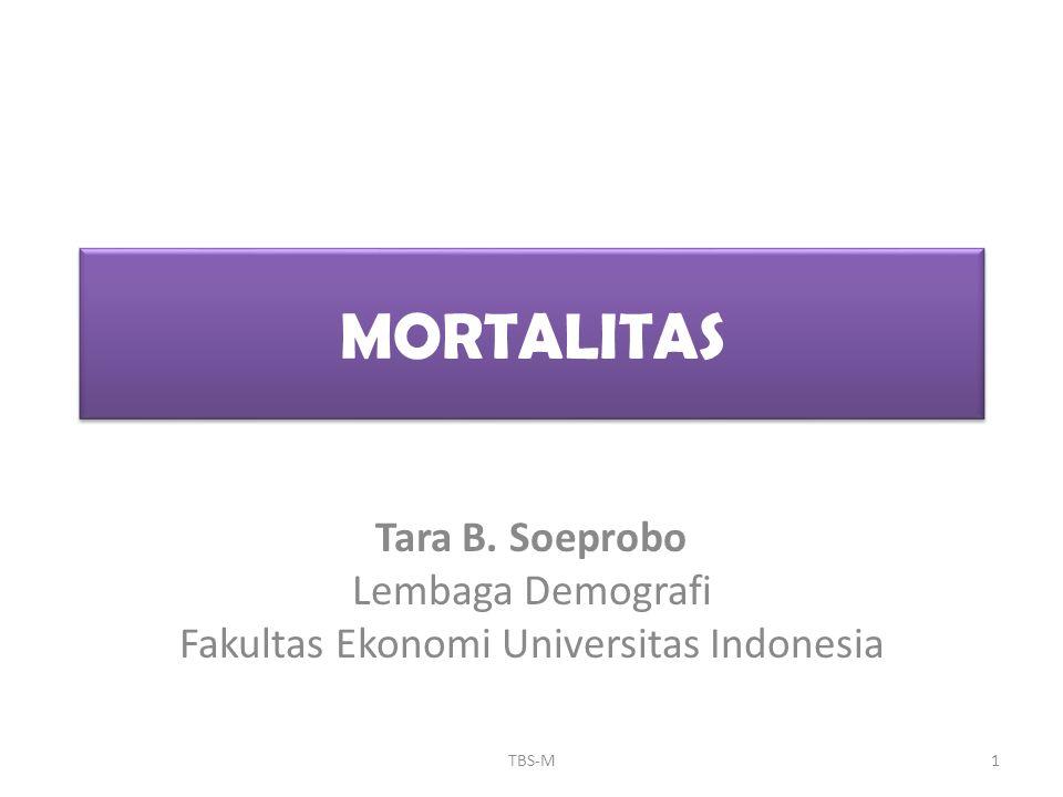 Mortalitas • Salah satu dari tiga komponen demografi selain fertilitas dan migrasi, yang dapat mempengaruhi jumlah dan komposisi umur penduduk.