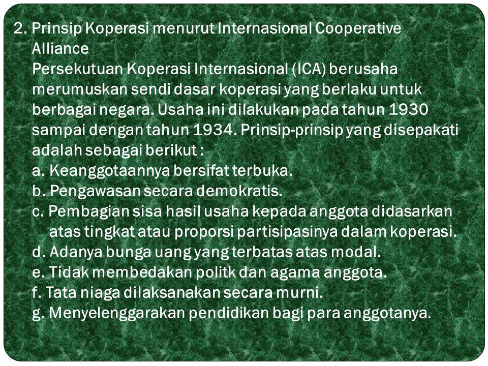 2. Prinsip Koperasi menurut Internasional Cooperative Alliance Persekutuan Koperasi Internasional (ICA) berusaha merumuskan sendi dasar koperasi yang