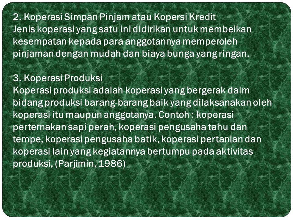 2. Koperasi Simpan Pinjam atau Kopersi Kredit Jenis koperasi yang satu ini didirikan untuk membeikan kesempatan kepada para anggotannya memperoleh pin