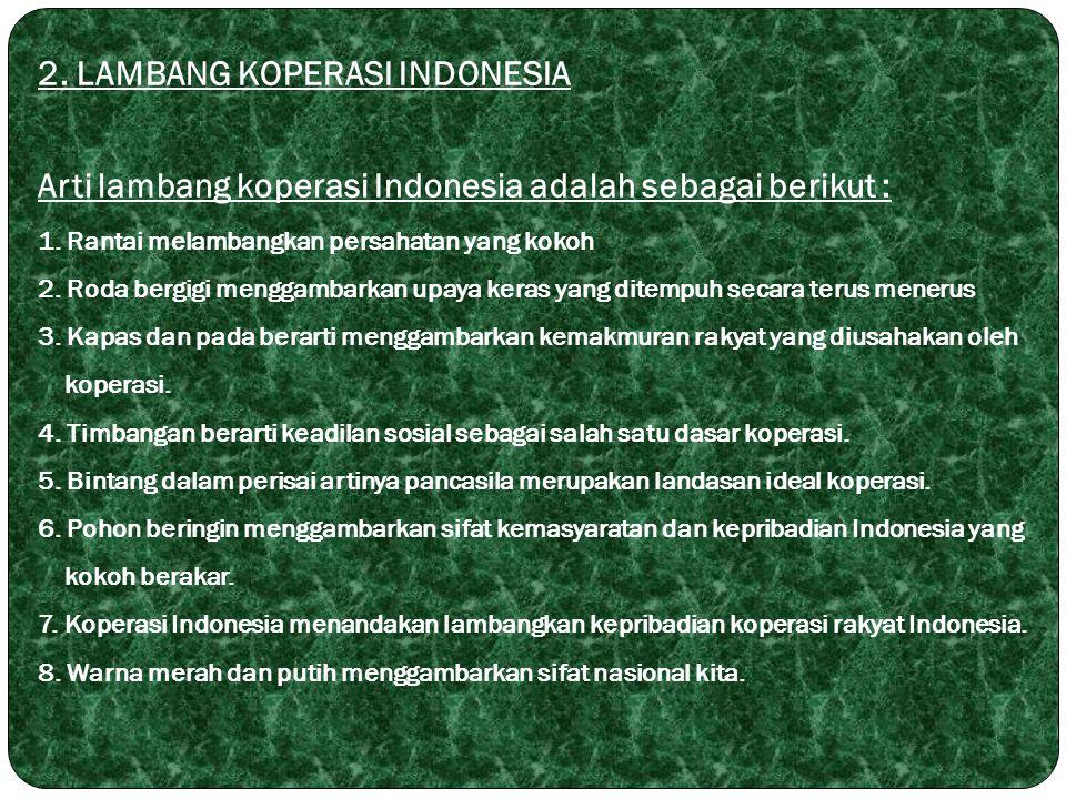 2. LAMBANG KOPERASI INDONESIA Arti lambang koperasi Indonesia adalah sebagai berikut : 1. Rantai melambangkan persahatan yang kokoh 2. Roda bergigi me