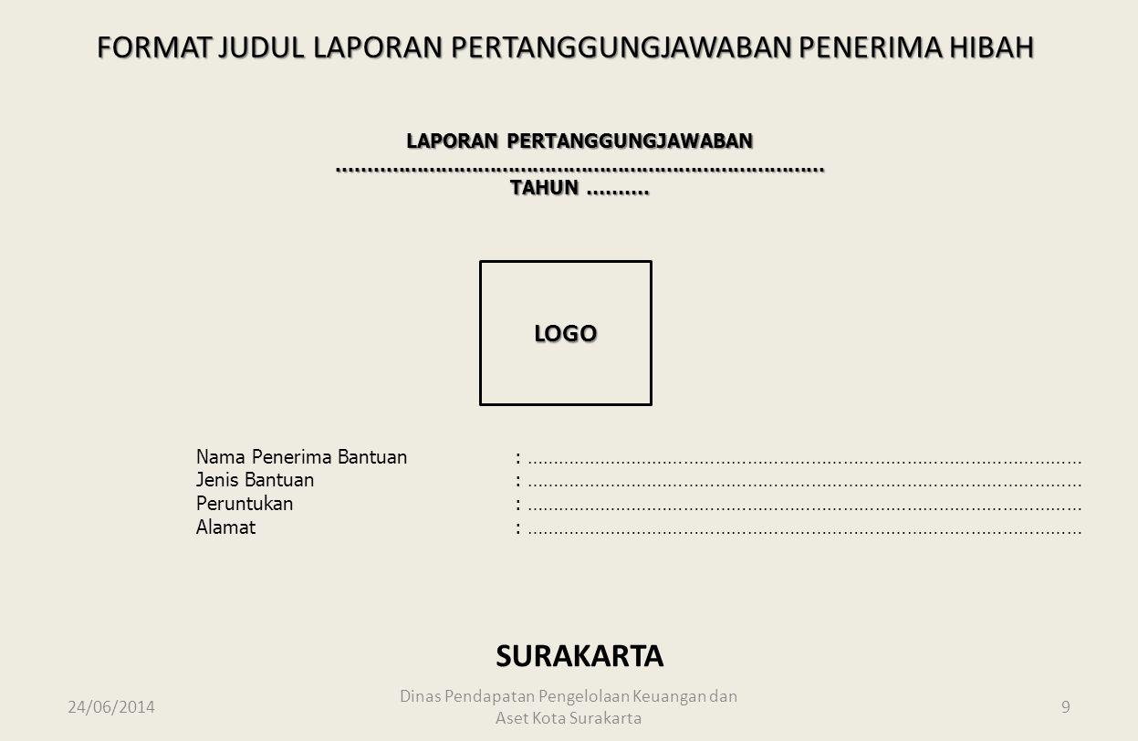 24/06/2014 Dinas Pendapatan Pengelolaan Keuangan dan Aset Kota Surakarta 8 SISTEMATIKA LAPORAN PERTANGGUNGJAWABAN HIBAH BPMKS TAHUN ANGGARAN 2014 1.Ju