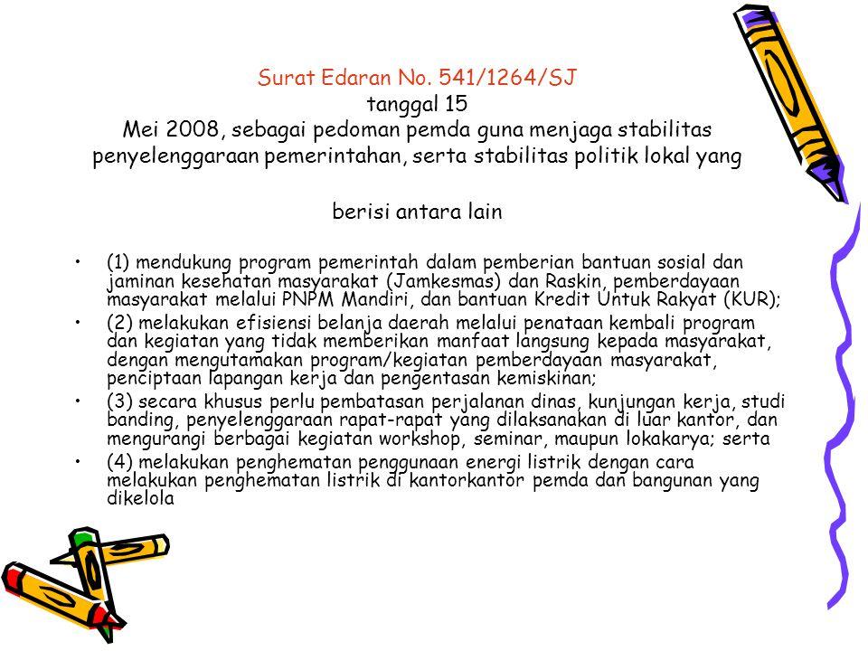 Surat Edaran No. 541/1264/SJ tanggal 15 Mei 2008, sebagai pedoman pemda guna menjaga stabilitas penyelenggaraan pemerintahan, serta stabilitas politik