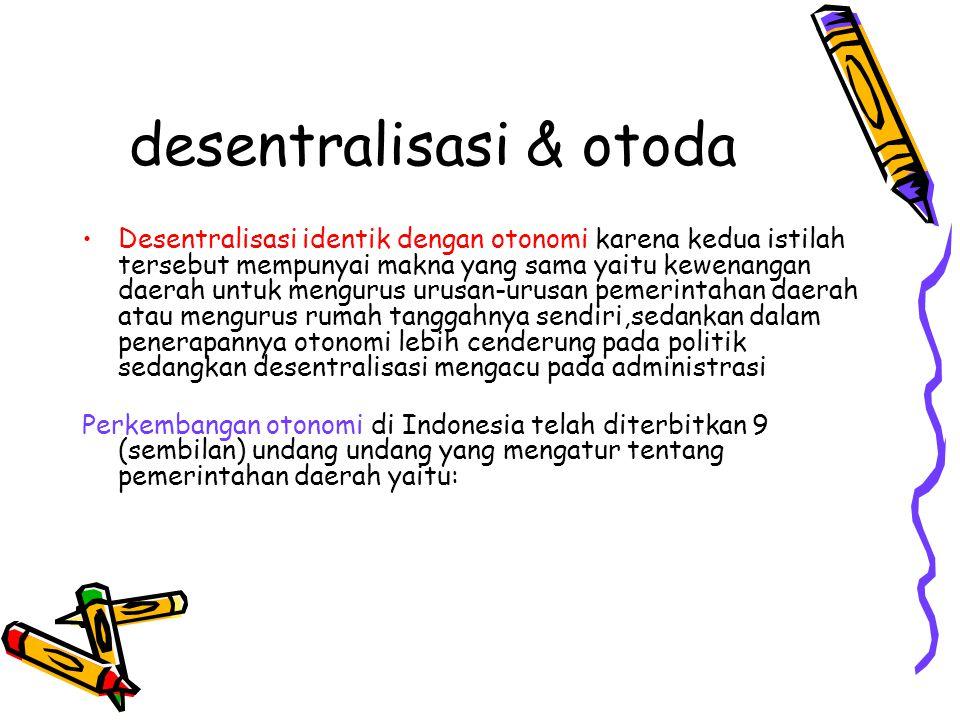 desentralisasi & otoda •Desentralisasi identik dengan otonomi karena kedua istilah tersebut mempunyai makna yang sama yaitu kewenangan daerah untuk me