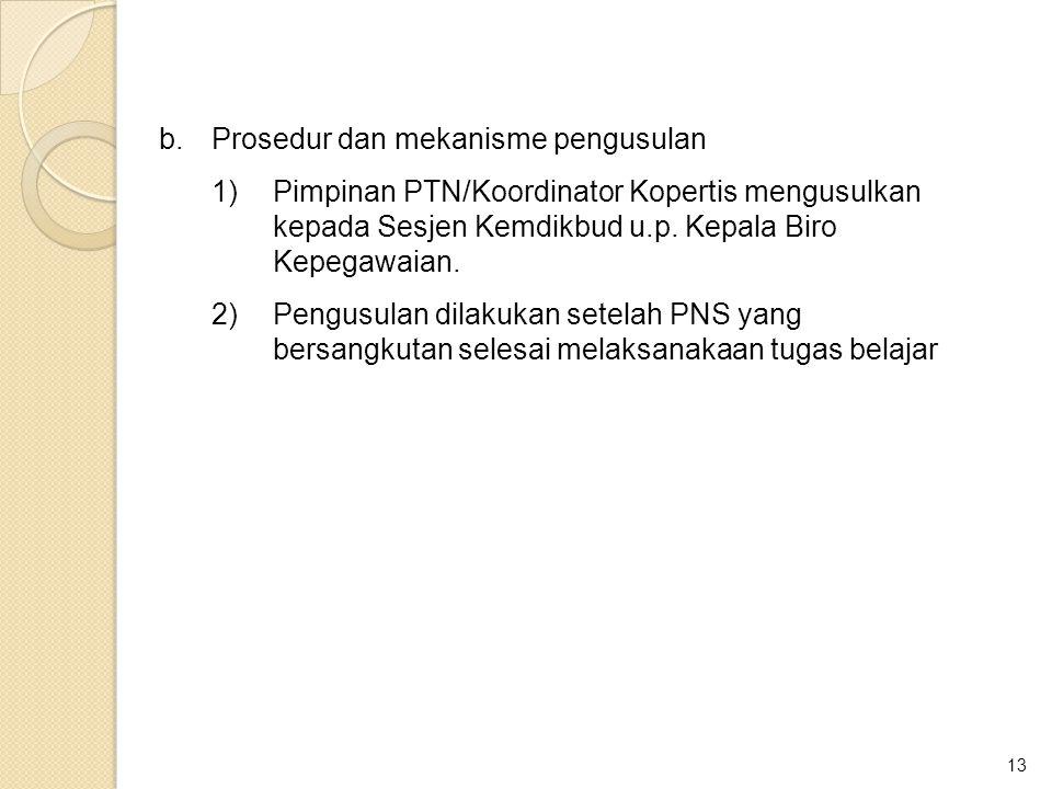 13 b.Prosedur dan mekanisme pengusulan 1)Pimpinan PTN/Koordinator Kopertis mengusulkan kepada Sesjen Kemdikbud u.p. Kepala Biro Kepegawaian. 2)Pengusu