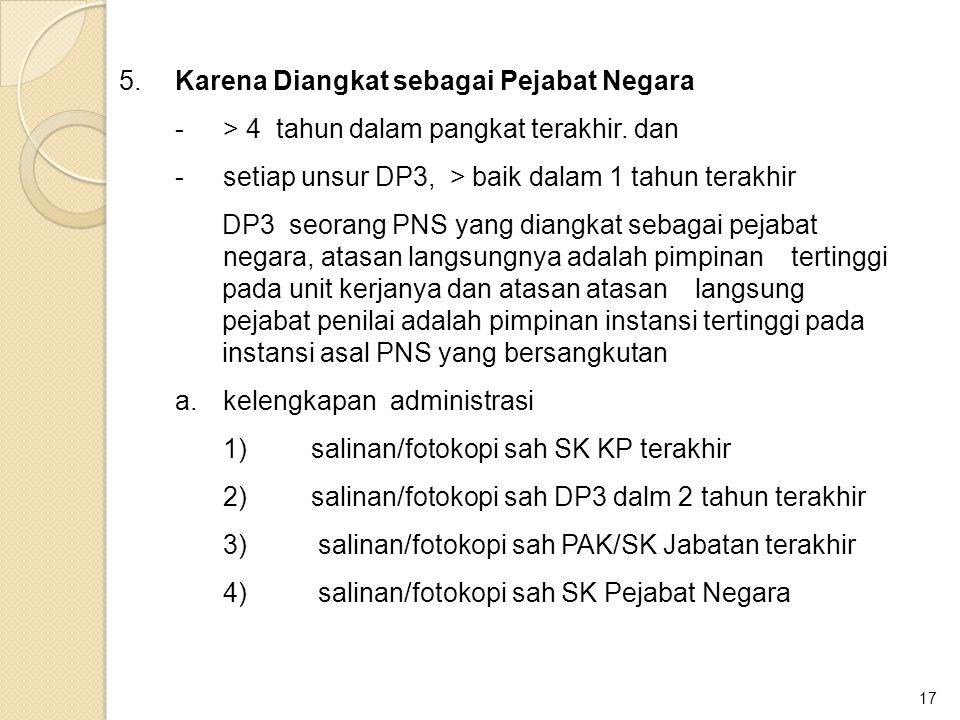 17 5.Karena Diangkat sebagai Pejabat Negara -> 4 tahun dalam pangkat terakhir. dan -setiap unsur DP3, > baik dalam 1 tahun terakhir DP3 seorang PNS ya
