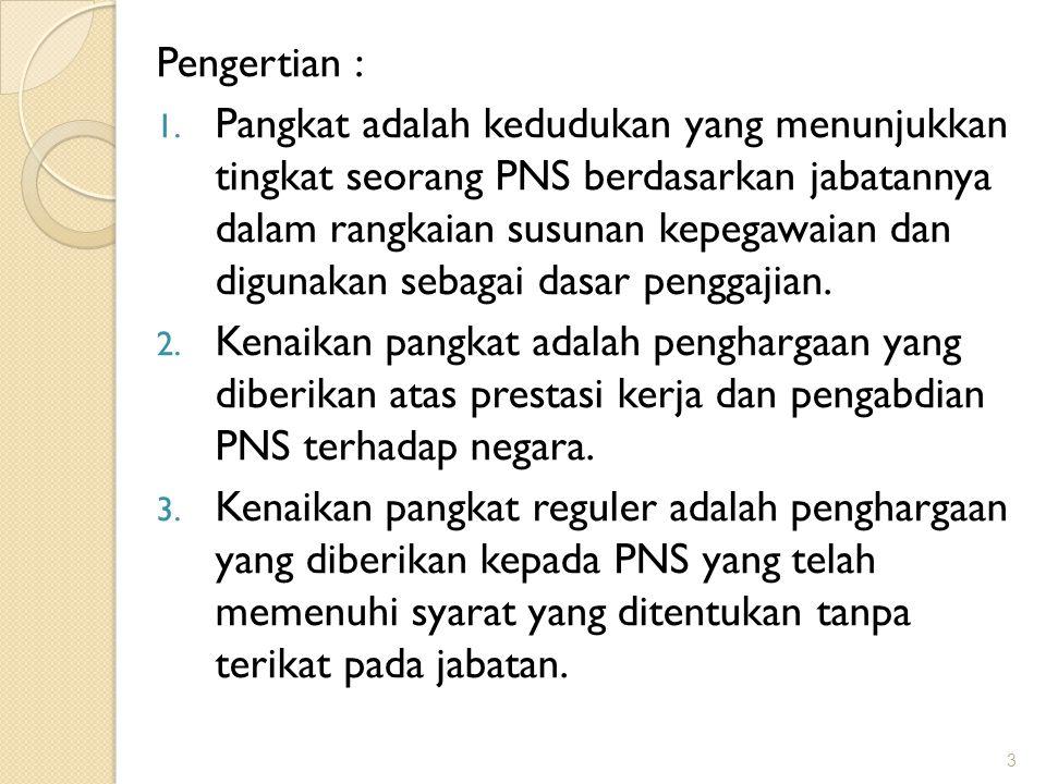 Pengertian : 1. Pangkat adalah kedudukan yang menunjukkan tingkat seorang PNS berdasarkan jabatannya dalam rangkaian susunan kepegawaian dan digunakan