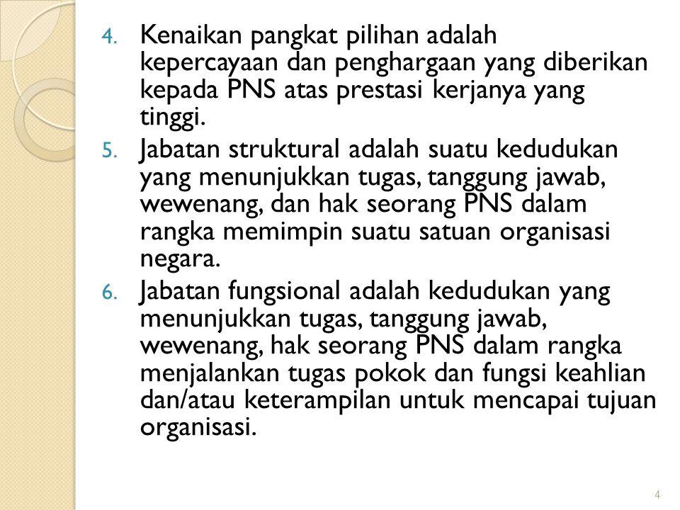 4. Kenaikan pangkat pilihan adalah kepercayaan dan penghargaan yang diberikan kepada PNS atas prestasi kerjanya yang tinggi. 5. Jabatan struktural ada