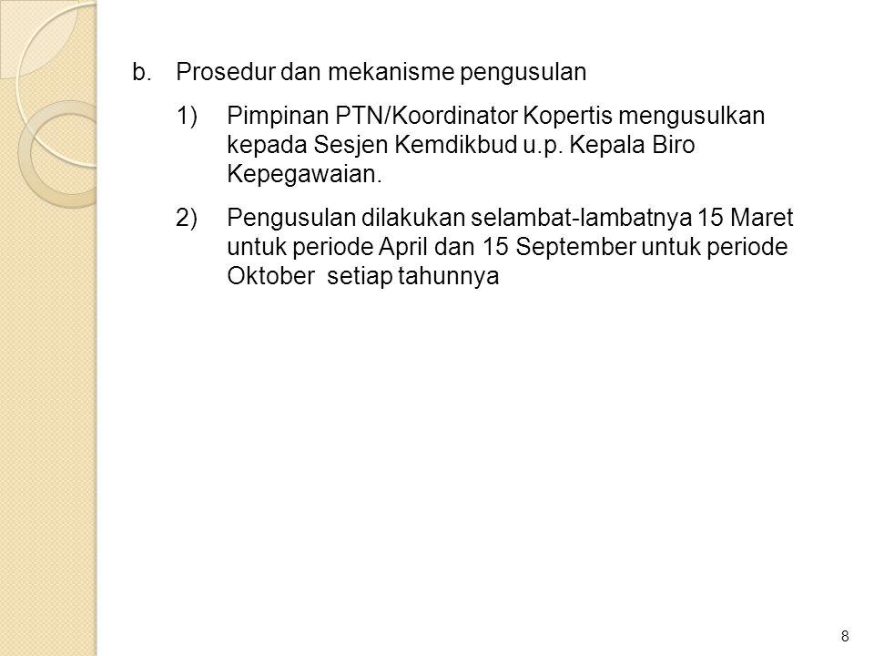 8 b.Prosedur dan mekanisme pengusulan 1)Pimpinan PTN/Koordinator Kopertis mengusulkan kepada Sesjen Kemdikbud u.p. Kepala Biro Kepegawaian. 2)Pengusul